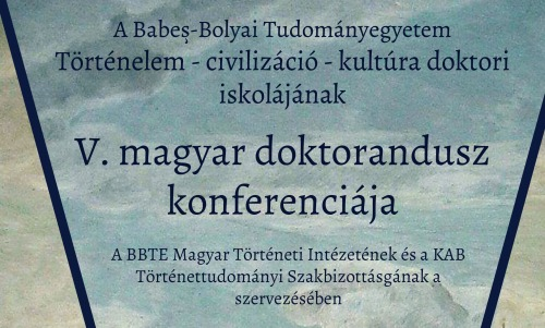 A Történelem – civilizáció – kultúra doktori iskola V. magyar doktorandusz konferenciája