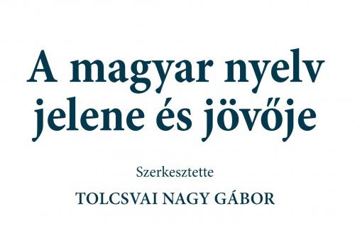 A magyar nyelv és nyelvközösség: sokféle gond, közös felelősség