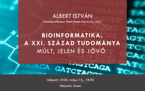 Bioinformatika, a XXI. század tudománya. Múlt, jelen és jövő. Albert István online előadása