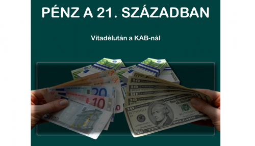Pénz a 21. században. Vitadélután a KAB-nál