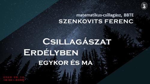 Csillagászat Erdélyben egykor és ma. Szenkovits Ferenc matematikus-csillagász online előadása