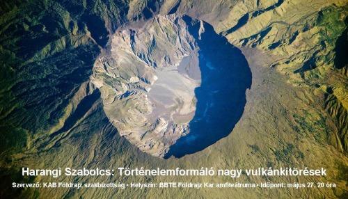 Történelemformáló nagy vulkánkitörések. Harangi Szabolcs geológus, vulkanológus előadása