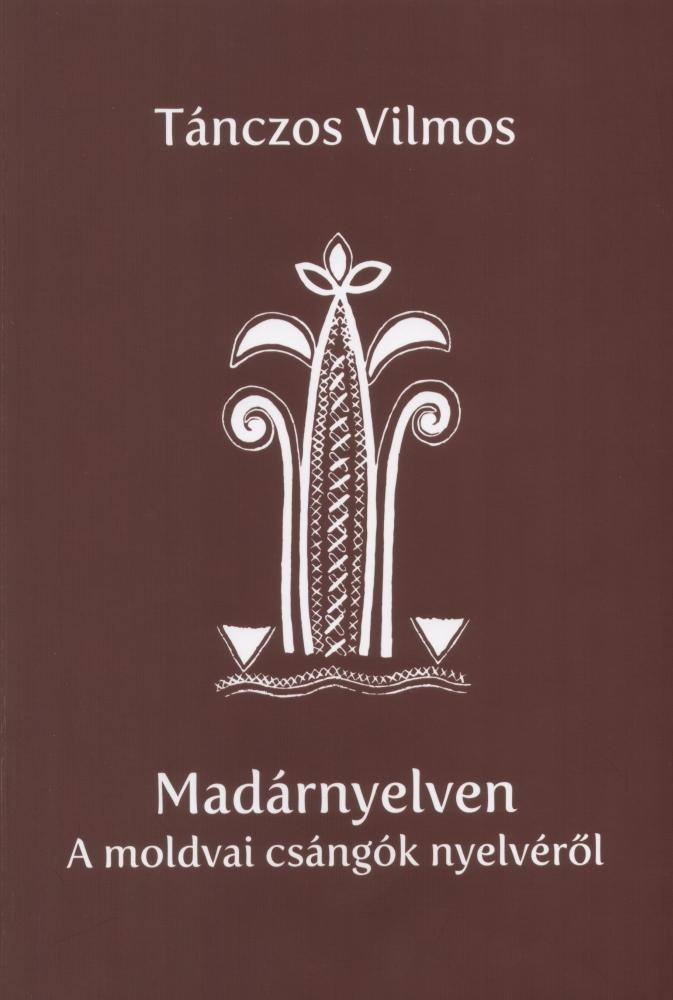 Tánczos Vilmos: Madárnyelven. A moldvai csángók nyelvéről - könyvbemutató